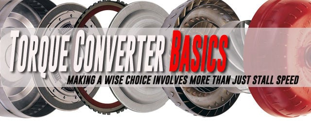 Torque Converter Basics To Bring Speed And Drivability To Your Ride